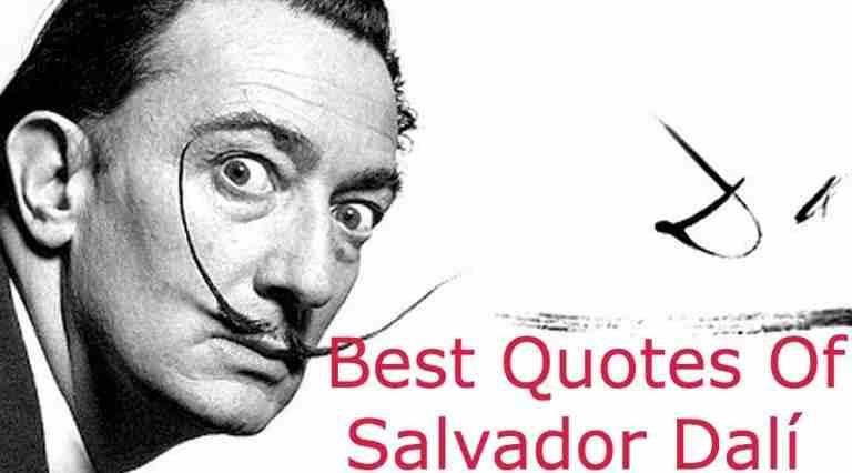 Salvador Dali Quotes On Arts, Drugs, Dreams, Life, Perfection
