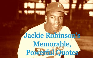 Jackie Robinson's Memorable, Powerful Quotes