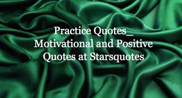 Practice Quotes_ Motivational and Positive Quotes at Starsquotes
