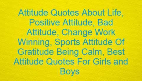 Attitude Quotes About Life, Positive Attitude, Bad Attitude, Change Work Winning, Sports Attitude Of Gratitude Being Calm, Best Attitude Quotes For Girls and Boys