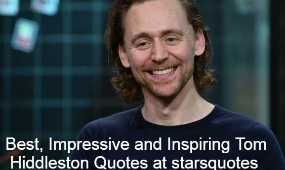 Best, Impressive and Inspiring Tom Hiddleston Quotes at starsquotes ,image, picture