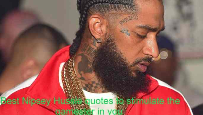 Best Nipsey Hussle quotes to stimulate the gamester in you