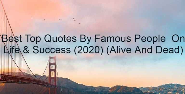 Best Top Quotes By Famous People On Life & Success (2020) (Alive And Dead)