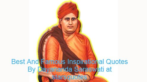 Best And Famous Inspirational Quotes By Dayananda Saraswati at starsquotes
