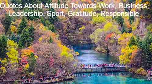 Quotes About Attitude Towards Work, Business, Leadership, Sport, Gratitude, Responsible