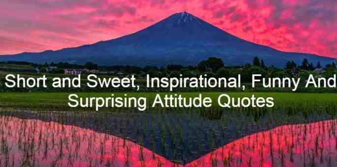 Short and Sweet, Inspirational, Funny And Surprising Attitude Quotes