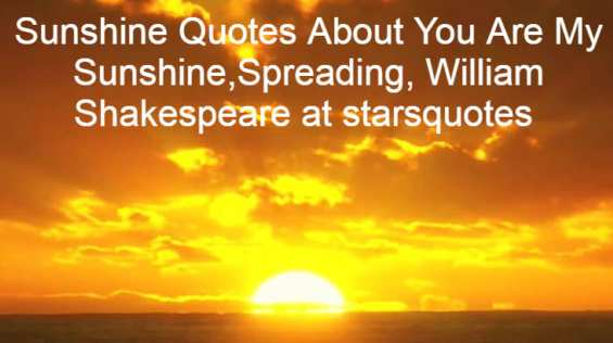 Sunshine Quotes About You Are My Sunshine,Spreading, William Shakespeare at starsquotes , image