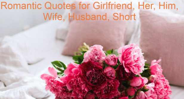 Romantic Quotes for Girlfriend, Her, Him, Wife, Husband, Short