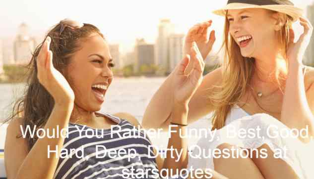 Would You Rather Funny, Best,Good, Hard, Deep, Dirty Questions at starsquotes