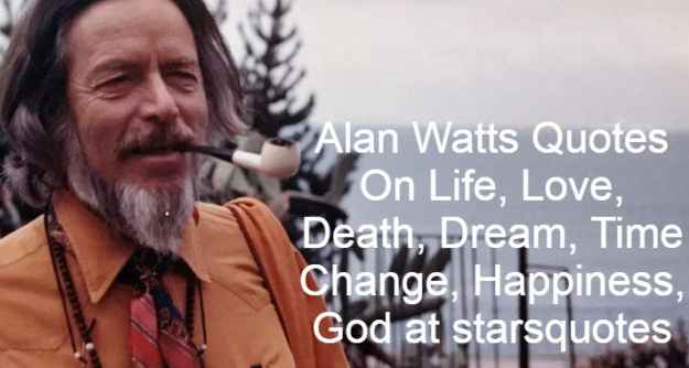 Alan Watts Quotes On Life, Love, Death, Dream, Time Change, Happiness, God at starsquotes
