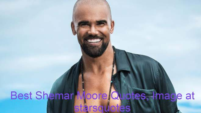 Best Shemar Moore Quotes, Image at starsquotes, Born on April 20, 1970, Shemar Franklin Moore is an American actor, and a former model of fashion.