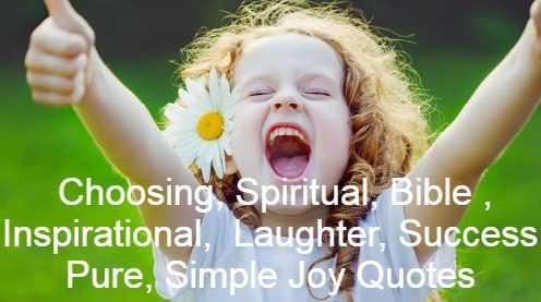 Choosing, Spiritual, Bible , Inspirational, Laughter, Success, Pure, Simple Joy Quotes