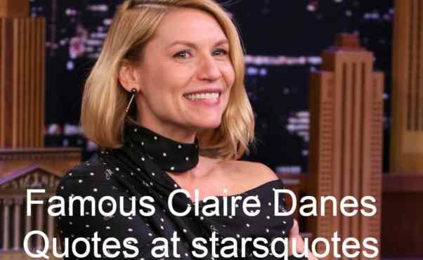 Famous Claire Danes Quotes at starsquotes