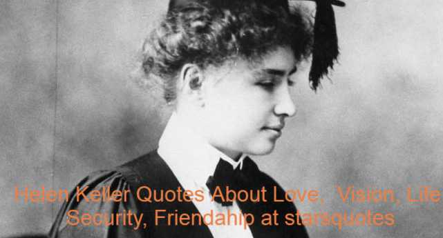 Helen Keller Quotes About Love, Vision, Life, Security, Friendahip at starsquotes