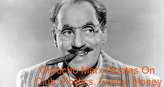 Groucho Marx Quotes On Club, Politics, Funny, Money, Principles. He American comedian , actor, writer, stage, film , radio and television star.