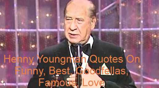 """Henny Youngman Quotes On Funny, Best, Goodfellas, Famous, Love. Henry """"Henny"""" Youngman (previous Yiddish surname Yungman; March 16, 1906 – February 24, 1998) was an English-American comedian and musician famous for his """"one-liner"""" mastery; his best-known one-liner was """"Please take my mom."""" In a time when many comedians told intricate anecdotes, Youngman 's routine was to say simplistic one-liner jokes, sometimes with violin-playing interludes. They depicted simple situations like cartoons, cutting long build-ups and going straight to the punch line."""