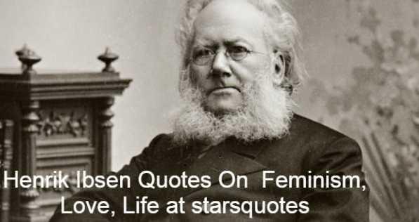 Henrik Ibsen Quotes On Feminism, Love, Life at starsquotes
