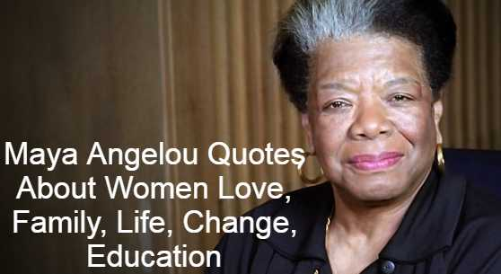 Maya Angelou Quotes About Women Love, Family, Life, Change, Education