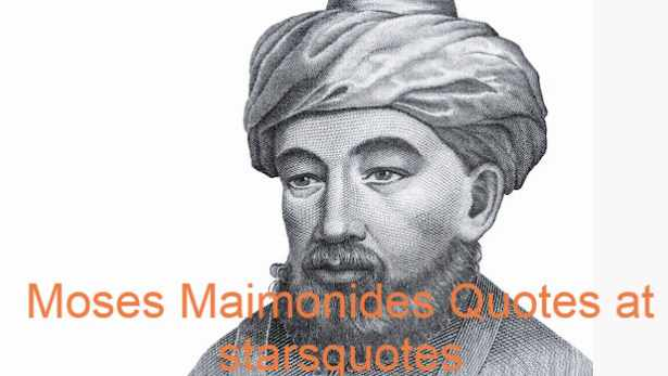 Moses Maimonides Quotes at starsquotes, medieval Jewish Sephardic philosopher, prominent and influential Middle Age Torah scholars.