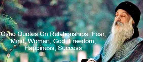 Osho Quotes On Relationships, Fear, Mind, Women, God, Freedom, Happiness, Success