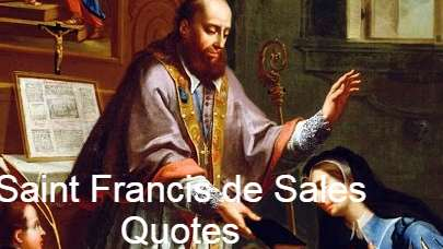 Francis de Sales was a Bishop of Geneva and was revered in the Catholic Church as a saint (21 August 1567-28 Dezember 1622). He was known for his profound faith and gentle approach to the religious divides that the Protestant Reformation had created in his country. He is also known for his work on spiritual guidance and spiritual development , particularly the Initiation of the Devotional Life and the Treatise on the Love of God. The noble family of Sales of the Savoy Duchy, Thorens-Glières, Haute-Savoie, France, was born Francis de Sales on 26 August 1567, Château de Sales. The Lord of Boisy, Sales, and Novel was his father. His mother was Françoise de Sionnaz and Melchior de Sionnaz, the only child of the prominent judge. Saint Francis de Sales Quotes On Humility