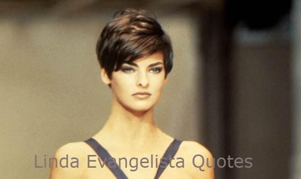 Linda Evangelista Quotes