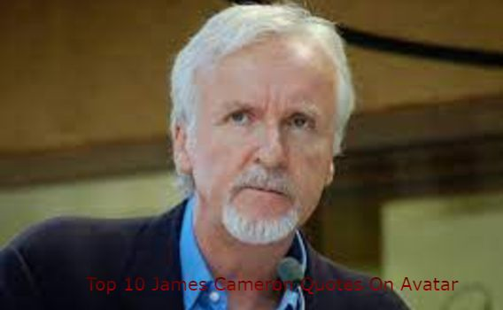 Top 10 James Cameron Quotes On Avatar