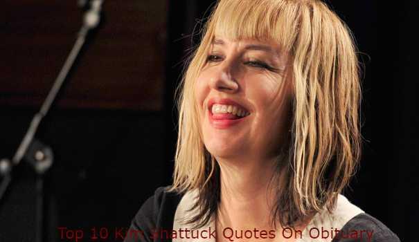Top 10 Kim Shattuck Quotes On Obituary